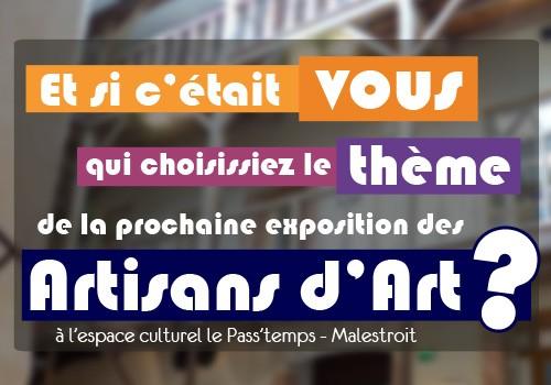 Proposez un thème pour la prochaine exposition des artisans d'art